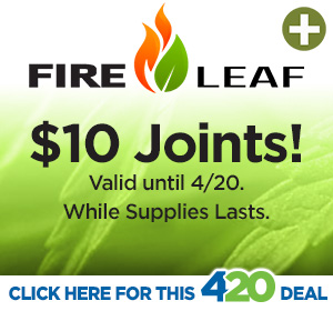 Fire Leaf 4/20 Hot Deal