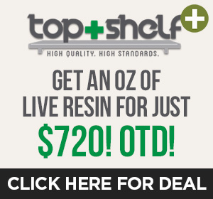 Top Shelf Dispensary - Live Resin $720 Top Deal